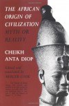 The African Origin of Civilization: Myth or Reality - Cheikh Anta Diop, Mercer Cook