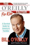 The O'Reilly Factor for Kids: A Survival Guide for America's Families - Bill O'Reilly;Charles Flowers