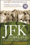 JFK in Ireland: Four Days that Changed a President - Ryan Tubridy