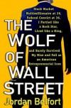The Wolf of Wall Street:WOLF OF WALL STREET:Wolf of wallstreet: Wolf of wall street {wolf of wall street} wolf of the wall st:by Jordan Belfort - Jordan Belfort