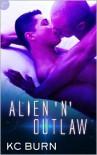 Alien 'n' Outlaw - K.C. Burn