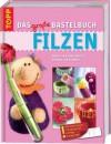 Das große Bastelbuch Filzen: Nassfilzen, Nadelfilzen und mehr -