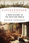 Civilization: A New History of the Western World - Roger Osborne