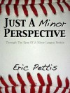 Just a Minor Perspective: Through the Eyes of a Minor League Rookie - Eric Pettis