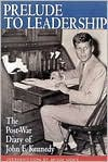 Prelude to Leadership: The Post-War Diary, Summer 1945 - John F. Kennedy