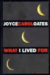 What I Lived For - Joyce Carol Oates