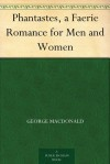 Phantastes, a Faerie Romance for Men and Women - George MacDonald