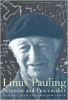 Linus Pauling: Scientist and Peacemaker - Clifford Mean,  Thomas Hager (Editor)