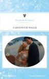 A Groom For Maggie (Presents) - Elizabeth M. Harbison