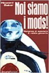 Noi siamo i Mods. Romanzo di scooters & rabbia giovanile - Howard Baker