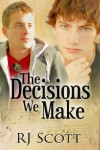 The Decisions We Make - R.J. Scott