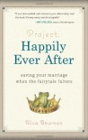 Project: Happily Ever After: Saving Your Marriage When the Fairytale Falters - Alisa Bowman
