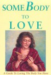 Somebody to Love: A Guide to Loving the Body You Have - Lesléa Newman