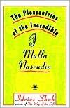 The Pleasantries of the Incredible - Idries Shah,  Mullah Nasrudin,  LeCain (Illustrator)