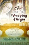 The Sign of the Weeping Virgin - Alana J. White