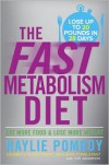 The Fast Metabolism Diet: The Pomroy Plan to Feed Yourself Thin - Haylie Pomroy