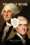 The Great Divide: The Conflict between Washington and Jefferson that Defined a Nation - Thomas J. Fleming