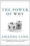 The Power of Why: Simple Questions That Lead to Success - Amanda Lang