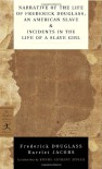 Narrative of the Life of Frederick Douglass, an American Slave & Incidents in the Life of a Slave Girl (Modern Library Classics) - Harriet Jacobs, Frederick Douglass, Kwame Anthony Appiah