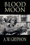 Blood Moon - A.W. Gryphon
