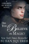 Do You Believe in Magic? - Susan Squires