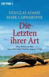Die Letzten ihrer Art: Eine Reise zu den aussterbenden Tieren unserer Erde - Douglas Adams, Sven Böttcher, Mark Carwardine