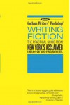 Writing Fiction: The Practical Guide from New York's Acclaimed Creative Writing School - Alexander Steele, Gotham Writers' Workshop
