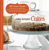 Cake Keeper Cakes: 100 Simple Recipes for Extraordinary Bundt Cakes, Pound Cakes, Snacking Cakes and Other Good-To-The-Last-Crumb Treats - Lauren Chattman