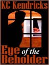 Eye of the Beholder - K.C. Kendricks