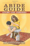 The Abide Guide: Living Like Lebowski - Oliver Benjamin, Dwayne Eutsey