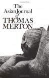 The Asian Journal of Thomas Merton - Thomas Merton, Patrick Hart, Naomi B. Stone