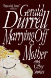 Marrying Off Mother: And Other Stories - Gerald Durrell