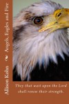 Angels Eagles and Fire - Allison Kohn