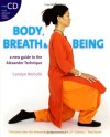 Body, Breath and Being: A New Guide to the Alexander Technique - Carolyn Nicholls