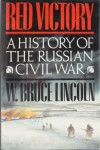 Red Victory: A History of the Russian Civil War - W. Bruce Lincoln