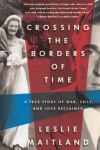 Crossing the Borders of Time: A True Story of War, Exile, and Love Reclaimed - Leslie Maitland
