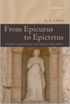From Epicurus to Epictetus: Studies in Hellenistic and Roman Philosophy - Anthony A. Long