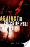 Against the Gates of Hell: A Crack House Exodus - Mylow Young