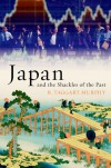 Japan and the Shackles of the Past (What Everyone Needs to Know) - R. Taggart Murphy