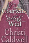 Never Courted, Suddenly Wed (Scandalous Seasons) - Christi Caldwell