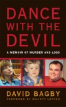 Dance with the Devil: A Memoir of Murder and Loss - Dave Bagby