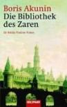 Die Bibliothek des Zaren : ein Nicholas-Fandorin-Roman - Boris Akunin, Grigori Cchartisvili