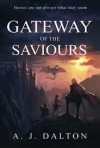 Gateway of the Saviours - A.J. Dalton