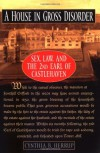 A House in Gross Disorder: Sex, Law, and the 2nd Earl of Castlehaven - Cynthia B. Herrup