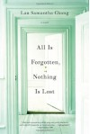 All Is Forgotten, Nothing Is Lost: A Novel - Lan Samantha Chang