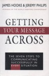 Getting Your Message Across: The Seven Steps to Communicating Successfully in Every Situation - James Hooke, Jeremy Philips