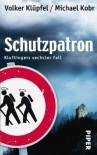 Schutzpatron: Kluftingers sechster Fall - Volker Klüpfel,  Michael Kobr