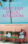 Next Exit Magic Kingdom: Florida Accidentally - Rory MacLean,  Preface by Alexander Frater