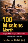 100 Missions North: A Fighter Pilot's Story of the Vietnam War - Ken Bell, Ken, Ge, Brig