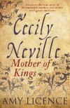 Cecily Neville: Mother of Kings - Amy Licence